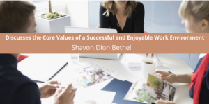 Shavon Dion Bethel Discusses the Core Values of a Successful